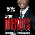 Libro La clave Mendes. Todos los secretos del mejor agente del fútbol del mundo