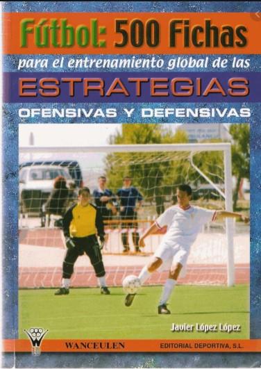 Fútbol 500 fichas para el entrenamiento global de las estrategias ofensivas y defensivas. libro
